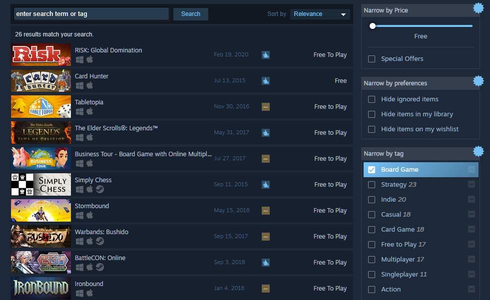 "Steam store search page showing a list of tags with ""board game"" selected, price slider set to ""free"", and search sorting set to ""relevance"". The list of games in order are ""RISK: Global Domination"", ""Card Hunter"", ""Tabletopia"", ""The Elder Scrolls: Legends"", ""Business Tour"", ""Simply Chess"", Stormbound"", Warbands: Bushido"", ""BattleCON: Online"", and ""Ironbound"". All are listed as ""free"" or ""free to play""."