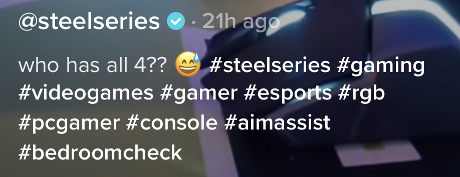 "Hashtags used in a SteelSeries TikTok post including ""#steelseries #gaming #videogames #gamer #esports #rgb #pcgamer #console #aimassist #bedroomcheck"""