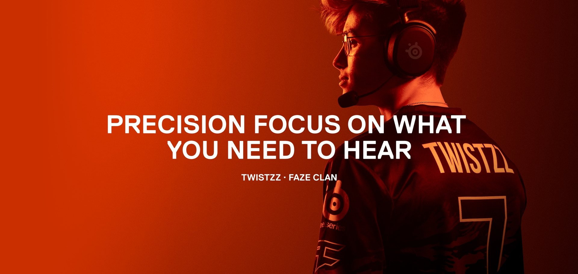 """FaZe player Twistzz stands against an orange background wearing the Arctis Prime headset. Text on the image reads: """"Precision focus on what you need to hear."""""""
